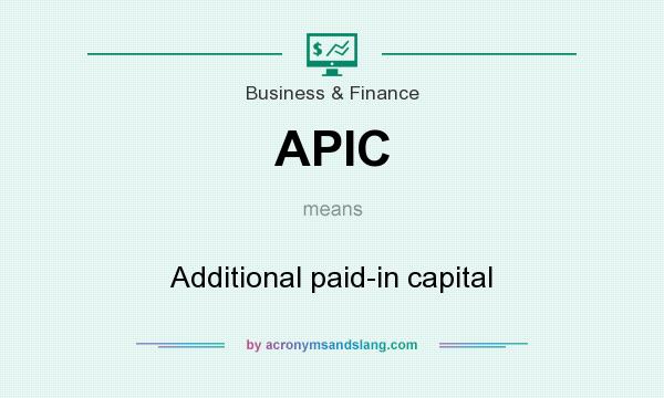 What does APIC mean? It stands for Additional paid-in capital