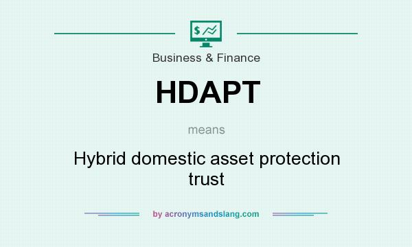 What does HDAPT mean? It stands for Hybrid domestic asset protection trust
