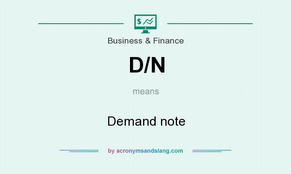 What does D/N mean? It stands for Demand note