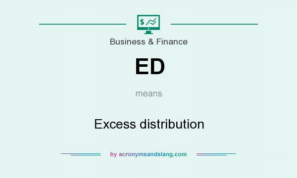 What does ED mean? It stands for Excess distribution