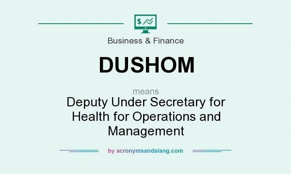 What does DUSHOM mean? It stands for Deputy Under Secretary for Health for Operations and Management