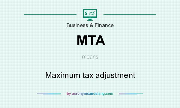 What does MTA mean? It stands for Maximum tax adjustment