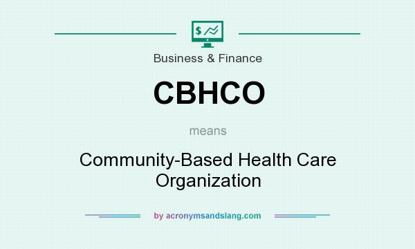 What does CBHCO mean? It stands for Community-Based Health Care Organization