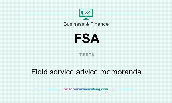 What does FSA mean? It stands for Field service advice memoranda