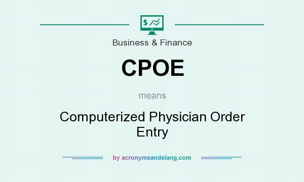 What does CPOE mean? It stands for Computerized Physician Order Entry