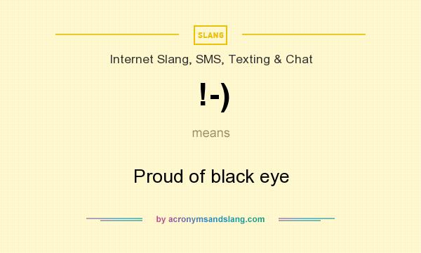 What does !-) mean? It stands for Proud of black eye
