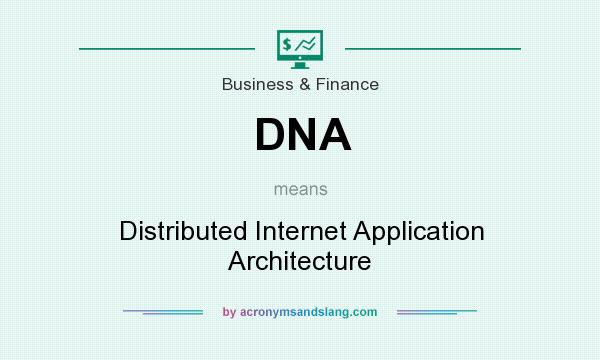 What does DNA mean? It stands for Distributed Internet Application Architecture