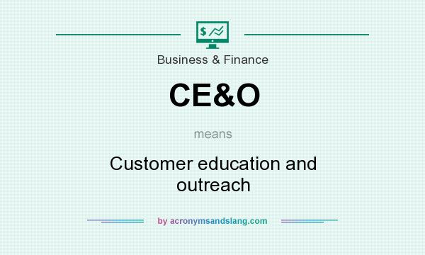 What does CE&O mean? It stands for Customer education and outreach