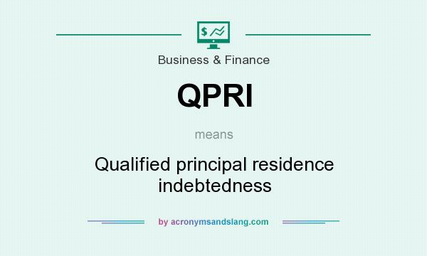 What does QPRI mean? It stands for Qualified principal residence indebtedness