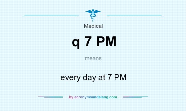 What does q 7 PM mean? It stands for every day at 7 PM