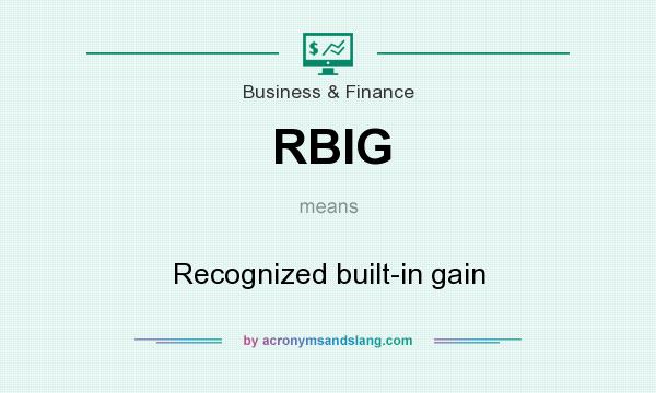 What does RBIG mean? It stands for Recognized built-in gain