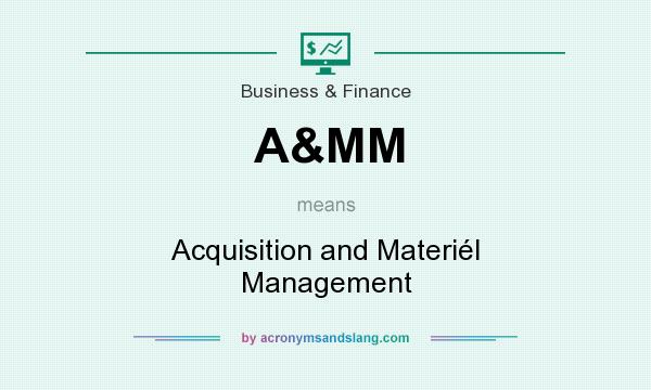 What does A&MM mean? It stands for Acquisition and Materiél Management