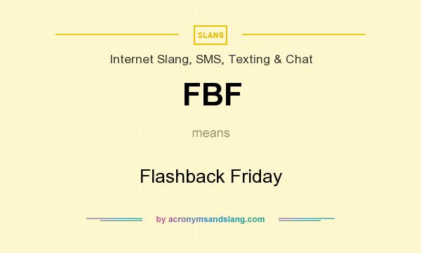 What does FBF mean? It stands for Flashback Friday