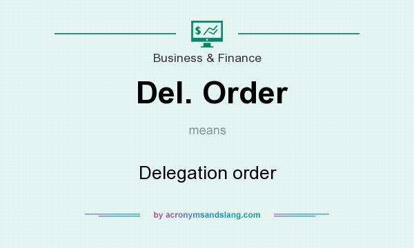 What does Del. Order mean? It stands for Delegation order