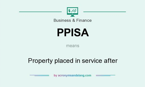 What does PPISA mean? It stands for Property placed in service after