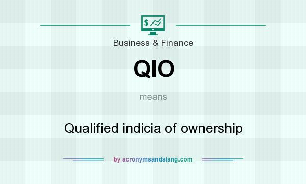 What does QIO mean? It stands for Qualified indicia of ownership