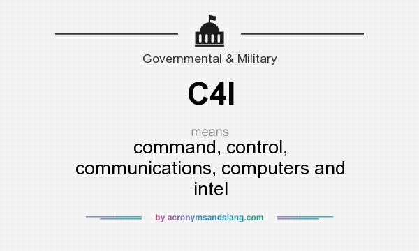 What does C4I mean? It stands for command, control, communications, computers and intel