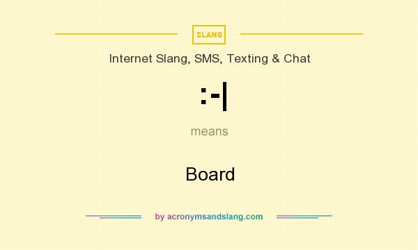What does :-| mean? It stands for Board