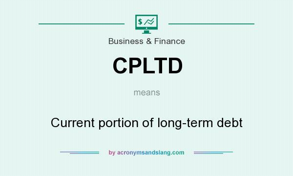 BREAKING DOWN 'Current Portion Of Long-Term Debt (CPLTD)'