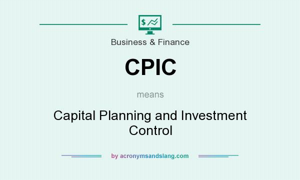 What does CPIC mean? It stands for Capital Planning and Investment Control