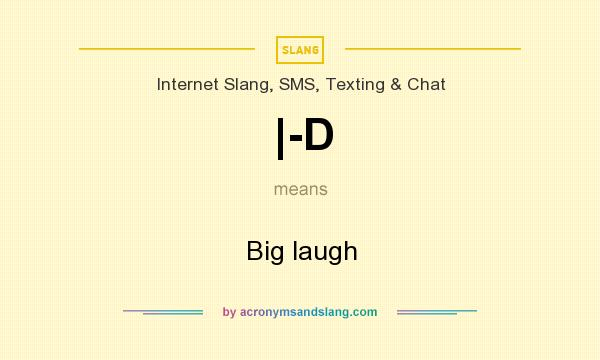 What does |-D mean? It stands for Big laugh