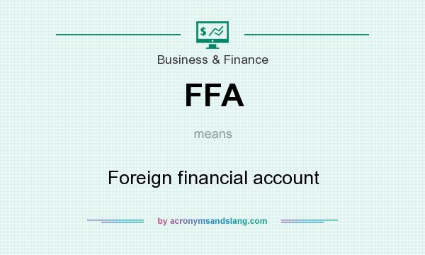 What does FFA mean? It stands for Foreign financial account
