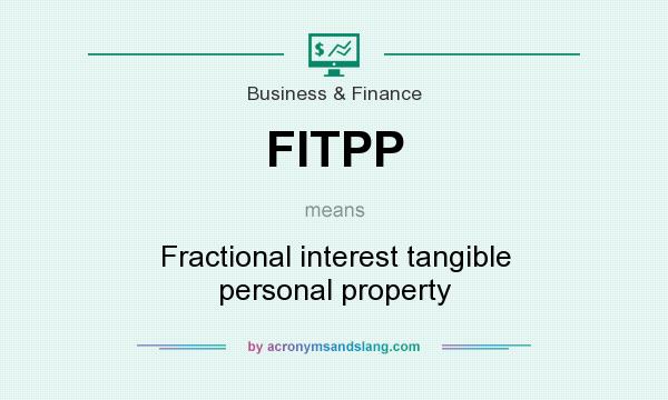 What does FITPP mean? It stands for Fractional interest tangible personal property