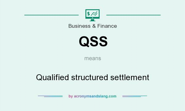 What does QSS mean? It stands for Qualified structured settlement