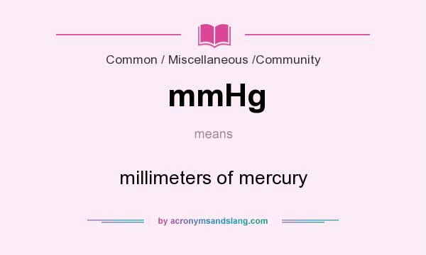 What does mmHg mean? It stands for millimeters of mercury