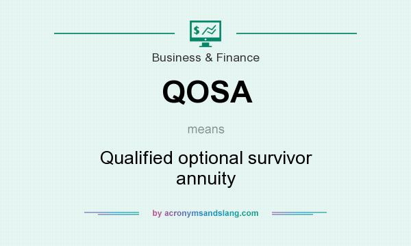 What does QOSA mean? It stands for Qualified optional survivor annuity