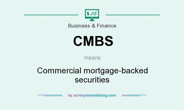 What does CMBS mean? It stands for Commercial mortgage-backed securities