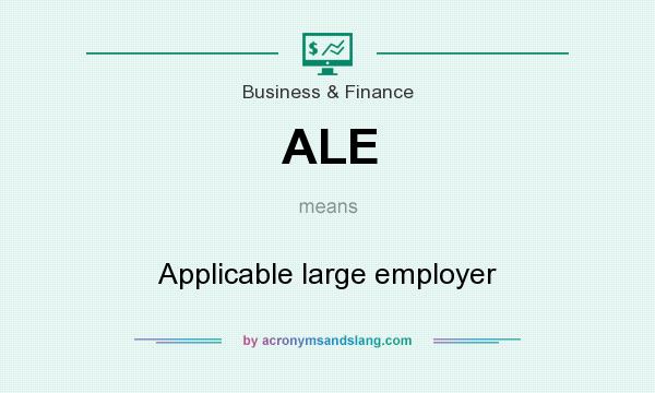 What does ALE mean? It stands for Applicable large employer