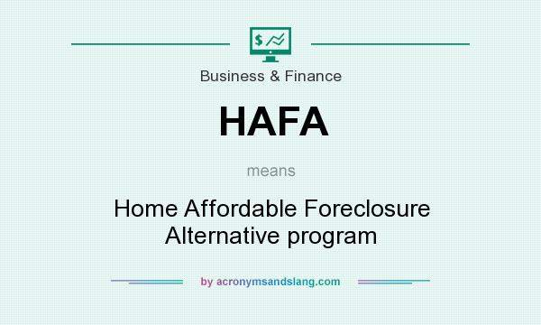 What does HAFA mean? It stands for Home Affordable Foreclosure Alternative program