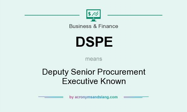What does DSPE mean? It stands for Deputy Senior Procurement Executive Known
