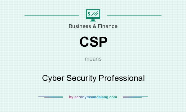 What does CSP mean? It stands for Cyber Security Professional