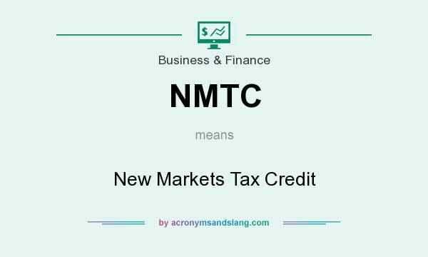 What does NMTC mean? It stands for New Markets Tax Credit
