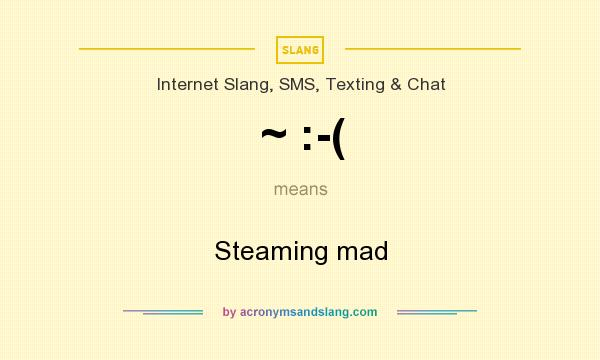 What does ~ :-( mean? It stands for Steaming mad
