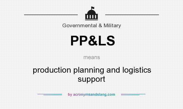 What does PP&LS mean? It stands for production planning and logistics support