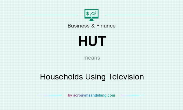 What does HUT mean? It stands for Households Using Television