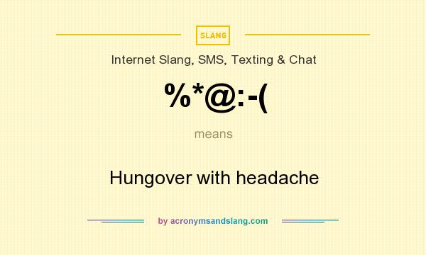 What does %*@:-( mean? It stands for Hungover with headache