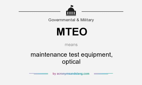 What does MTEO mean? It stands for maintenance test equipment, optical