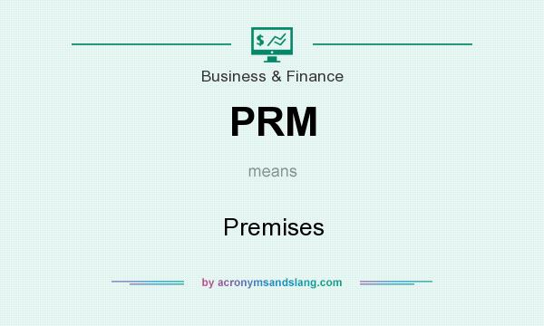 What does PRM mean? It stands for Premises