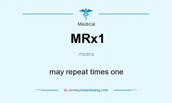 What does MRx1 mean? It stands for may repeat times one