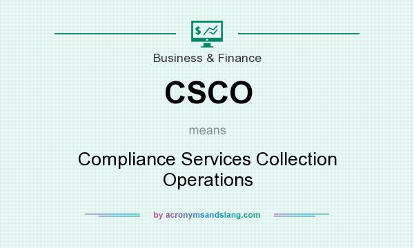 What does CSCO mean? It stands for Compliance Services Collection Operations
