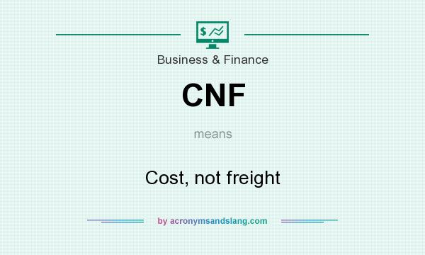What does CNF mean? It stands for Cost, not freight