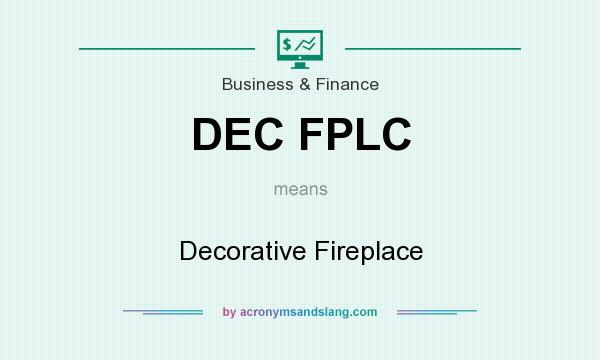 What does DEC FPLC mean? It stands for Decorative Fireplace