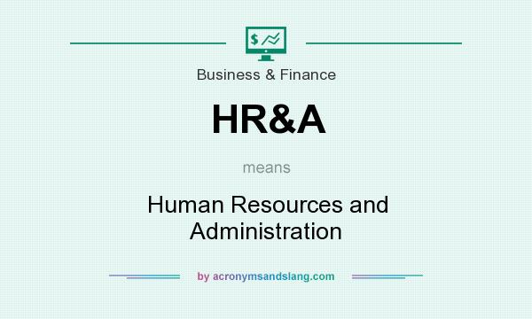 What does HR&A mean? It stands for Human Resources and Administration