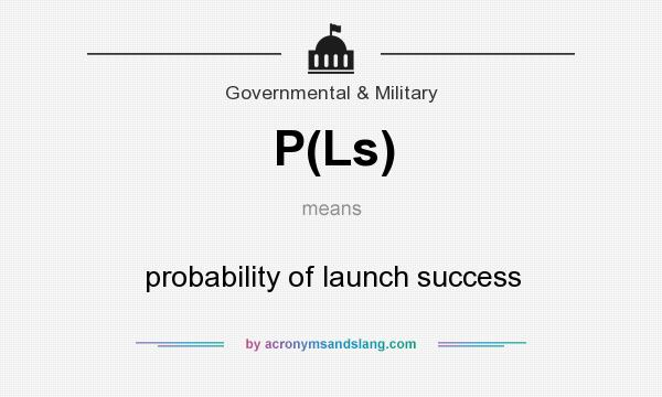 What does P(Ls) mean? It stands for probability of launch success