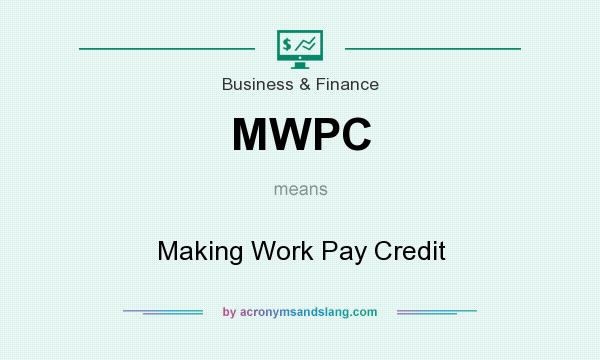 What does MWPC mean? It stands for Making Work Pay Credit