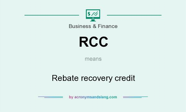What does RCC mean? It stands for Rebate recovery credit